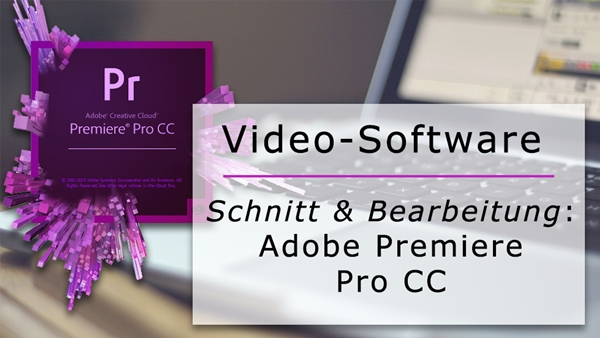 Professionelle Videos für z.B. Youtube: Adobe Premiere Pro CC